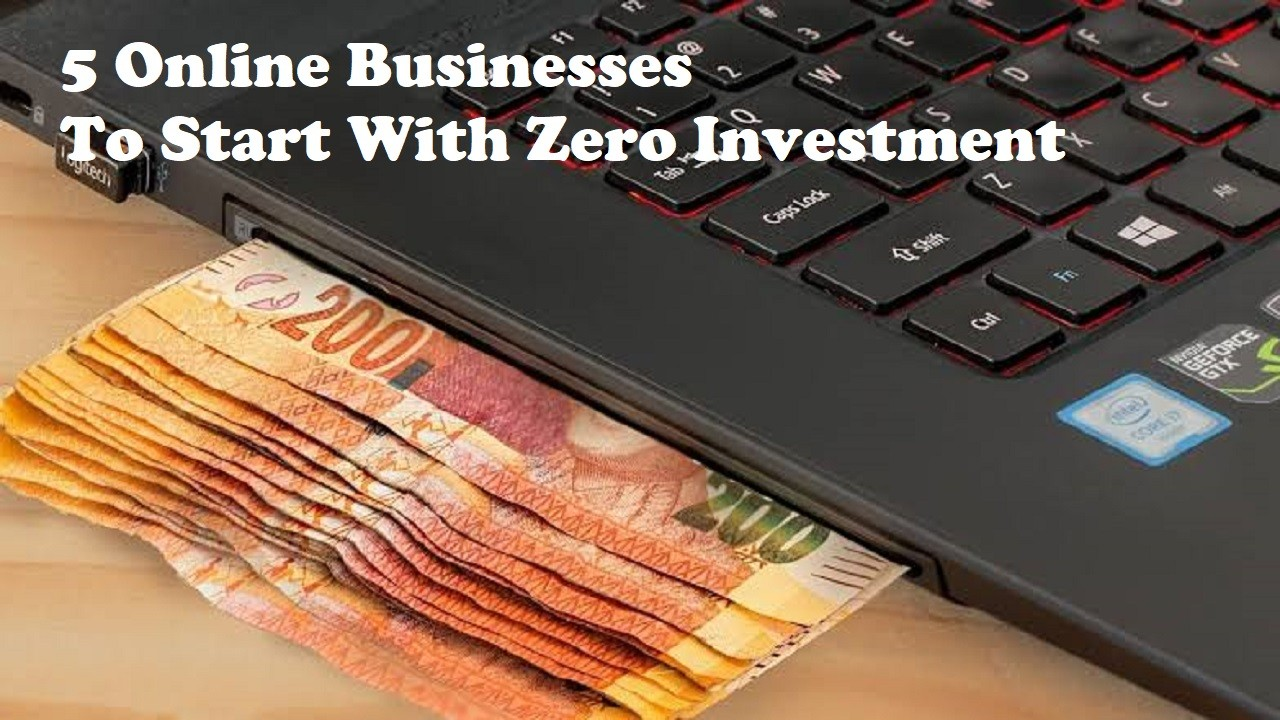 5 Online Businesses To Start With Zero Investment